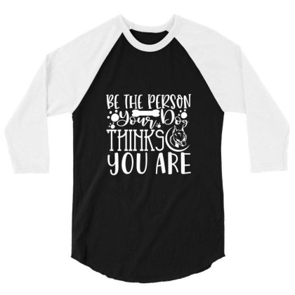 Be The Person Thinks You Are 3/4 Sleeve Shirt Designed By Kahvel