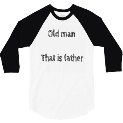 Old Man That Is Father 3/4 Sleeve Shirt Designed By Megaagustina