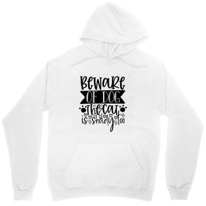 Beware Of Dog The Cat Is Shady Too Unisex Hoodie Designed By Kahvel