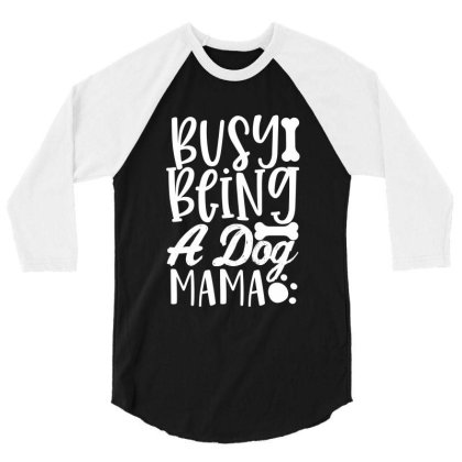 Busy Being A Dog Mama White 3/4 Sleeve Shirt Designed By Kahvel