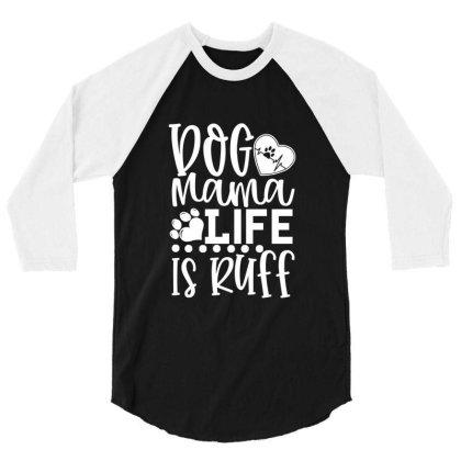 Dog Mama Life Is Ruff White 3/4 Sleeve Shirt Designed By Kahvel