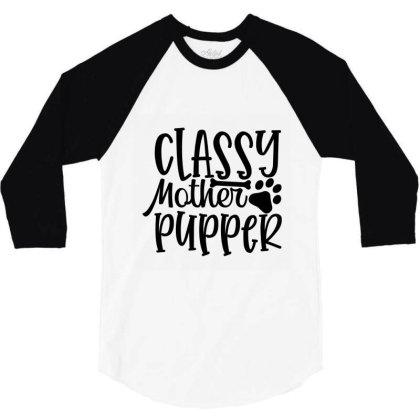 Classy Mother Pupper 01 3/4 Sleeve Shirt Designed By Kahvel