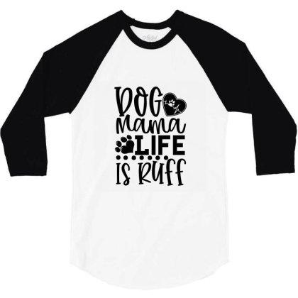 Dog Mama Life Is Ruff 01 3/4 Sleeve Shirt Designed By Kahvel