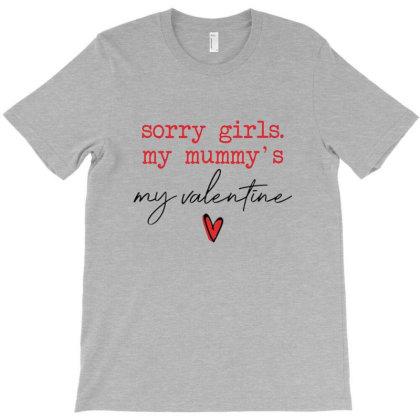 Sorry Girls My Mummy's My Valentine T-shirt Designed By Frensg
