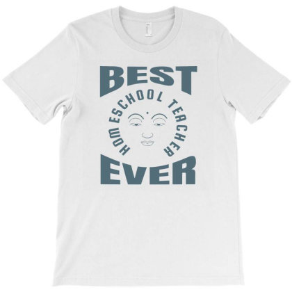Best Homeschool Teacher Ever T-shirt Designed By Cloudystars