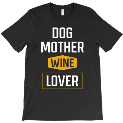 Dog Mother Wine Lover - Mothers Day Gift Cool T-shirt Designed By Diogo Calheiros