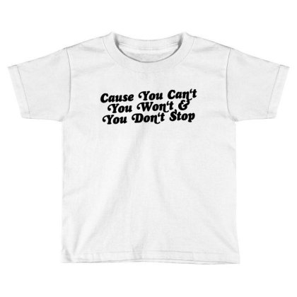 Cause You Can't You Won't And You Don't Stop Toddler T-shirt Designed By Woko Art