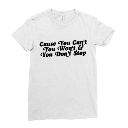 Cause You Can't You Won't And You Don't Stop Ladies Fitted T-shirt Designed By Woko Art