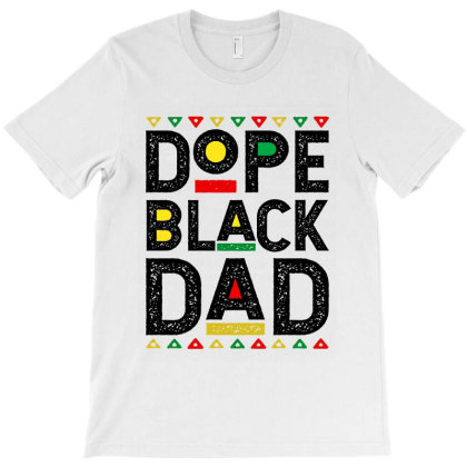 Dope Black Dad T-shirt Designed By Woko Art