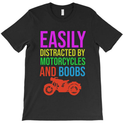 Easily Distracted By Motorcycles And Boobs T-shirt Designed By Woko Art