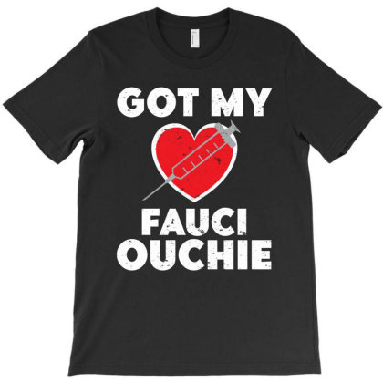 Got My Fauci Ouchie Funny Pro Immunize Pro Fauci T-shirt Designed By Parody Quote Design