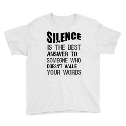 Silence Is The Best Answer To Someone Who Doesn't Value Your Words Youth Tee Designed By Cypryanus