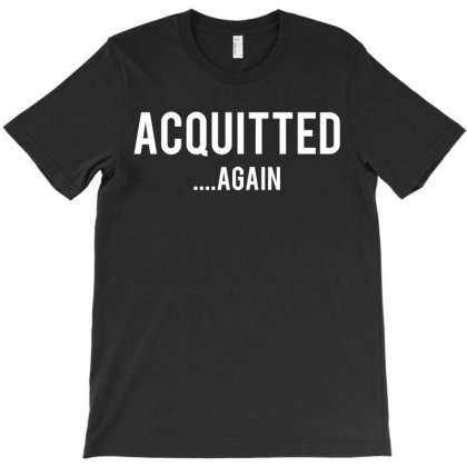 Acquitted Again Impeachment Trial Verdict T-shirt Designed By Parody Quote Design