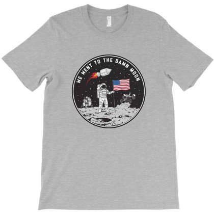 We Went To The Damn Moon T-shirt Designed By Fahav