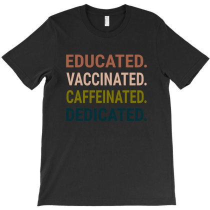 Educated Vaccinated Caffeinated Dedicated T-shirt Designed By Black Coffee