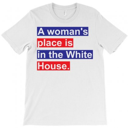 A Woman's Place Is In The White House T-shirt Designed By Sabriacar