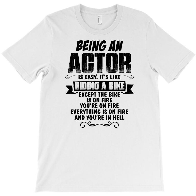 Being An Actor.... T-shirt | Artistshot