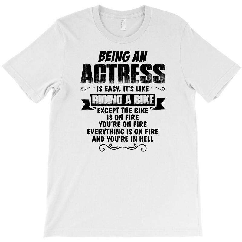 Being An Actress... T-shirt   Artistshot