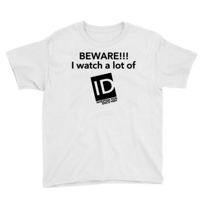 Beware I Watch A Lot Of Id Investigation Discovery Youth Tee Designed By Li Min Ho