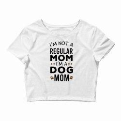 I'm Not A Regular Mom I'm A Dog Mom , Funny Dog Mom Gift Crop Top | Artistshot