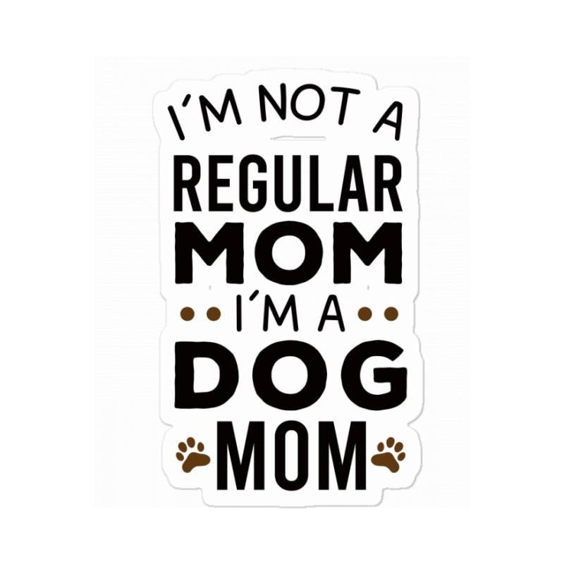 I'm Not A Regular Mom I'm A Dog Mom , Funny Dog Mom Gift Sticker   Artistshot