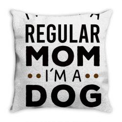 I'm Not A Regular Mom I'm A Dog Mom , Funny Dog Mom Gift Throw Pillow | Artistshot