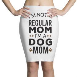 I'm Not A Regular Mom I'm A Dog Mom , Funny Dog Mom Gift Pencil Skirts | Artistshot