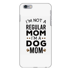 I'm Not A Regular Mom I'm A Dog Mom , Funny Dog Mom Gift iPhone 6 Plus/6s Plus Case | Artistshot