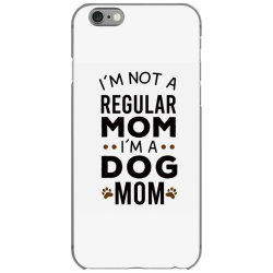 I'm Not A Regular Mom I'm A Dog Mom , Funny Dog Mom Gift iPhone 6/6s Case | Artistshot