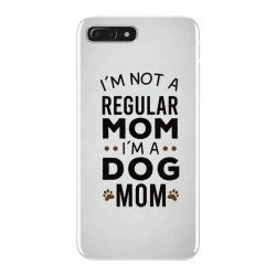 I'm Not A Regular Mom I'm A Dog Mom , Funny Dog Mom Gift iPhone 7 Plus Case | Artistshot