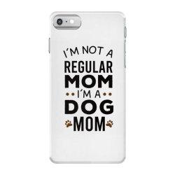 I'm Not A Regular Mom I'm A Dog Mom , Funny Dog Mom Gift iPhone 7 Case | Artistshot