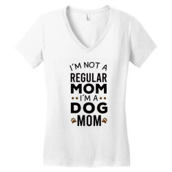 I'm Not A Regular Mom I'm A Dog Mom , Funny Dog Mom Gift Women's V-Neck T-Shirt | Artistshot
