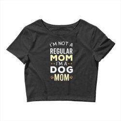 I'm Not A Regular Mom I'm A Dog Mom Crop Top | Artistshot