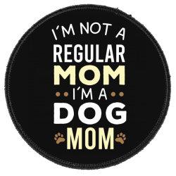I'm Not A Regular Mom I'm A Dog Mom Round Patch Designed By Awsomedsn