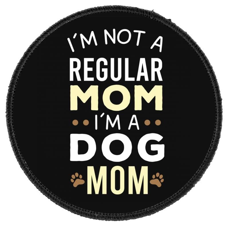 I'm Not A Regular Mom I'm A Dog Mom Round Patch   Artistshot