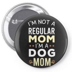 I'm Not A Regular Mom I'm A Dog Mom Pin-back button   Artistshot