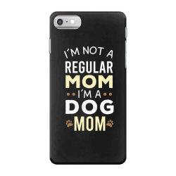 I'm Not A Regular Mom I'm A Dog Mom iPhone 7 Case   Artistshot