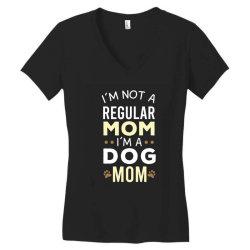 I'm Not A Regular Mom I'm A Dog Mom Women's V-Neck T-Shirt | Artistshot