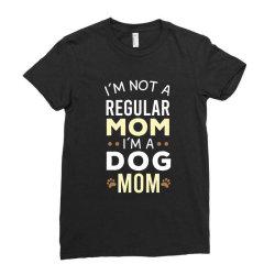 I'm Not A Regular Mom I'm A Dog Mom Ladies Fitted T-Shirt | Artistshot