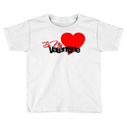 Be My Valentine 2 Toddler T-shirt Designed By Sbm052017