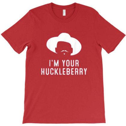 I'm Your Huckleberry Funny Sarcasm T-shirt Designed By Ggsvfrem