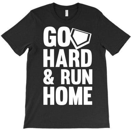 Go Hard Run Home 1 T-shirt Designed By Edward Kudder