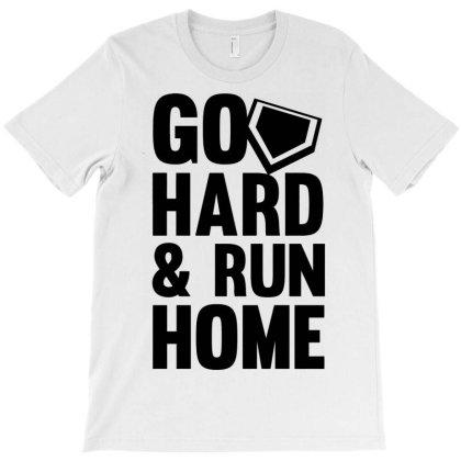 Go Hard Run Home 2 T-shirt Designed By Edward Kudder