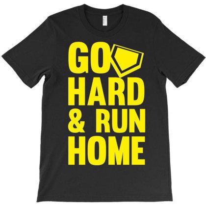 Go Hard Run Home T-shirt Designed By Edward Kudder