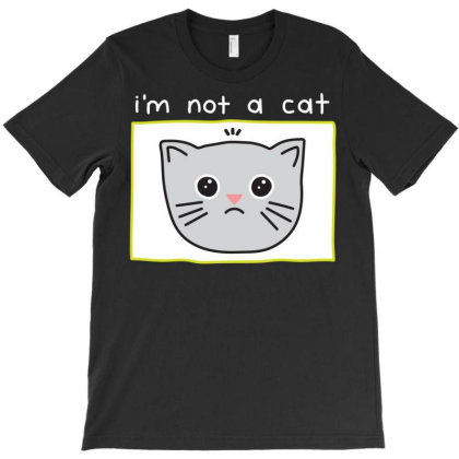 I'm Not A Cat T-shirt Designed By Edward Kudder
