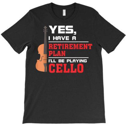 Retirement Plan Playing Cello T-shirt Designed By Edward Kudder