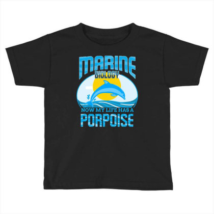 Marine Biology Now My Life Has A Porpoise For Marine Biology Toddler T-shirt Designed By Ngiart