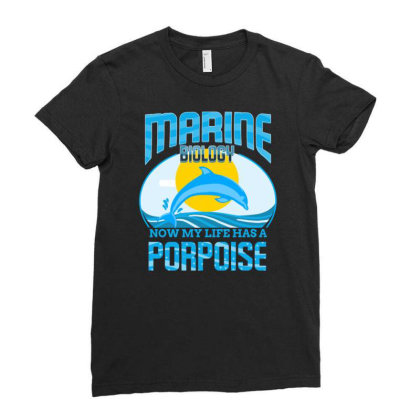 Marine Biology Now My Life Has A Porpoise For Marine Biology Ladies Fitted T-shirt Designed By Ngiart