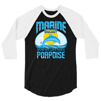Marine Biology Now My Life Has A Porpoise For Marine Biology 3/4 Sleeve Shirt Designed By Ngiart