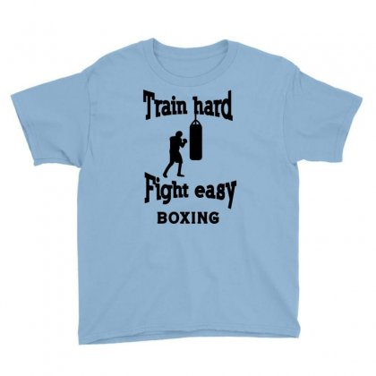 Train Hard Fight Easy Boxing Youth Tee Designed By Tonyhaddearts